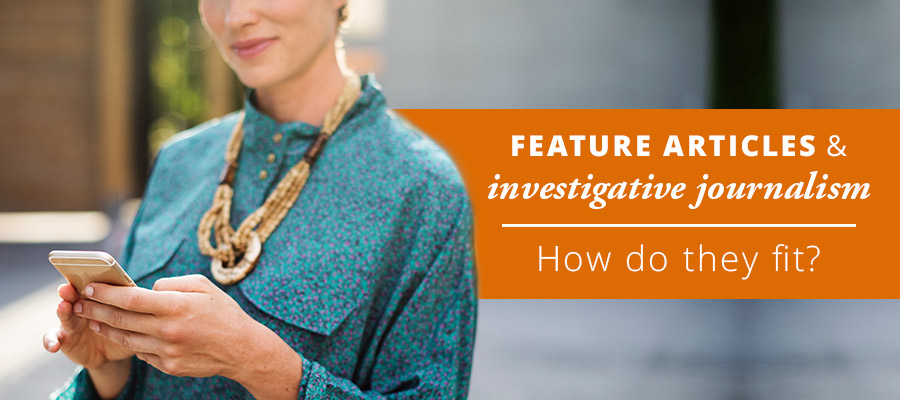 Feature articles and investigative journalism. How do they fit?